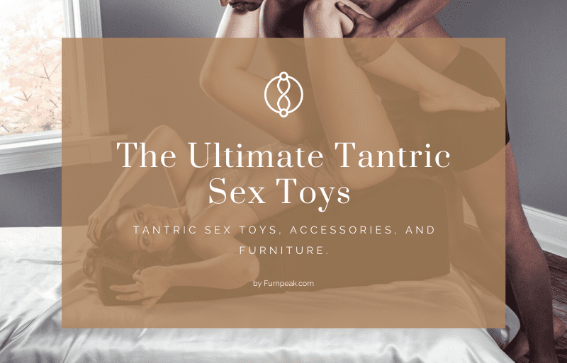 The Ultimate Tantric Sex Toys For You And Your Lover