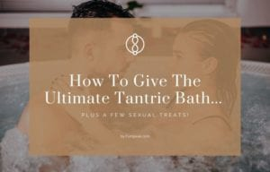 ultimate Tantric bath