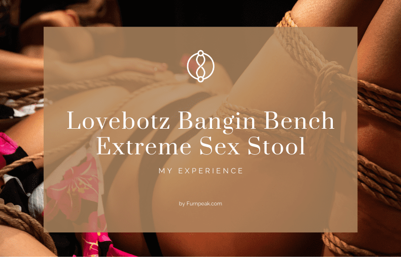 LoveBotz Bangin Bench Extreme Sex Stool Explained